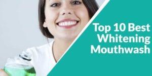 Top 10 Best Whitening Mouthwash