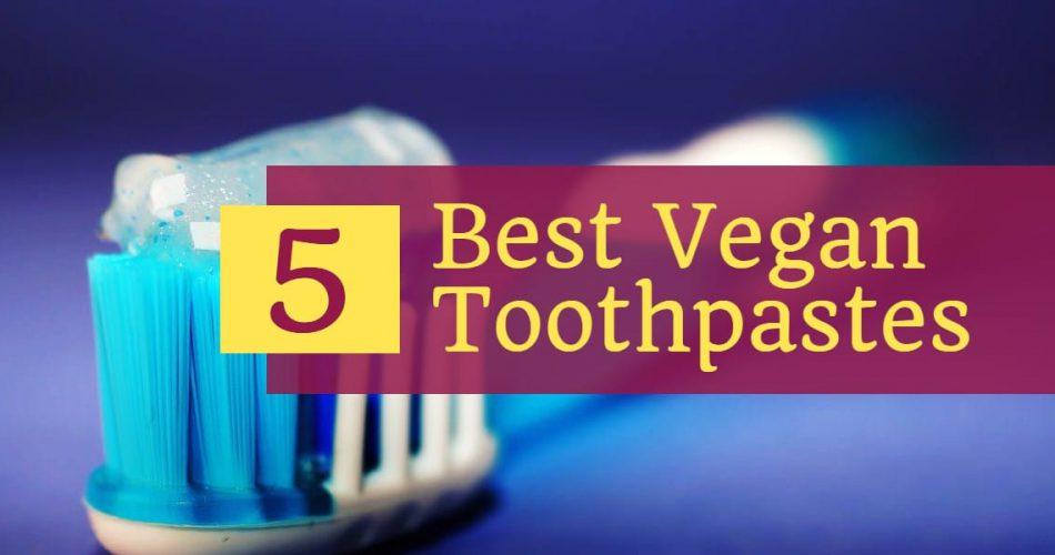 5 Best Cruelty-Free/Vegan Toothpaste Brands