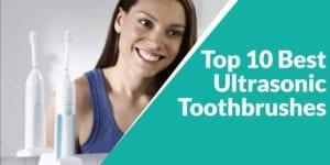 Top 10 Best Ultrasonic Toothbrush
