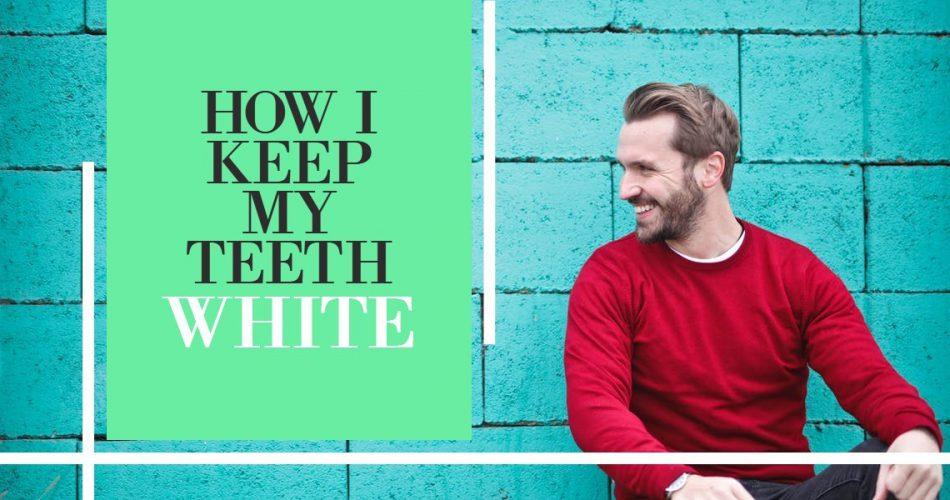 How I Keep My Teeth White