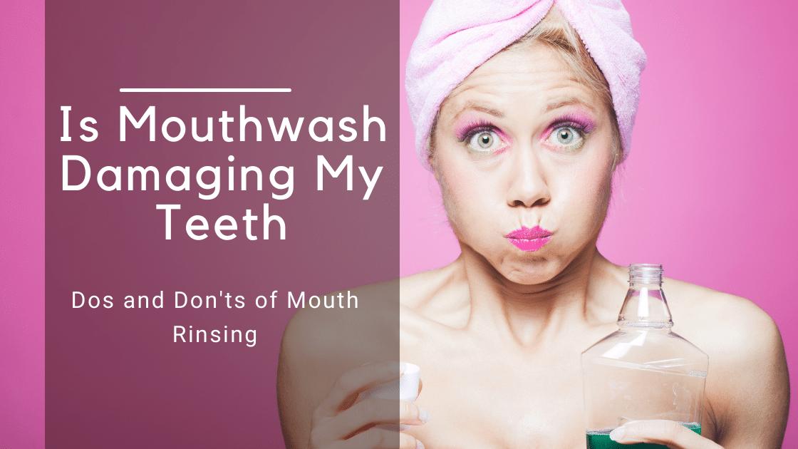 Is Mouthwash Damaging My Teeth