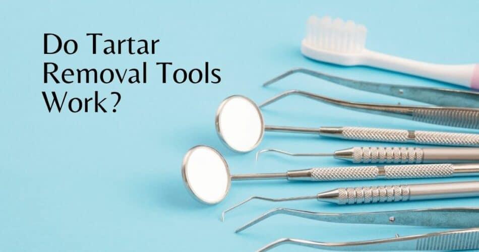 Do Tartar Removal Tools Work